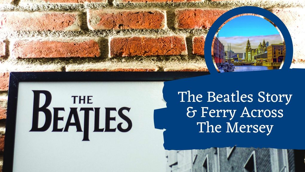 The Beatles Story & Ferry Across The Mersey