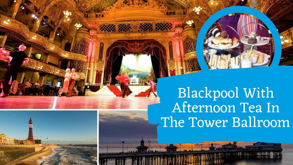 Blackpool With Afternoon Tea In The Tower Ballroom