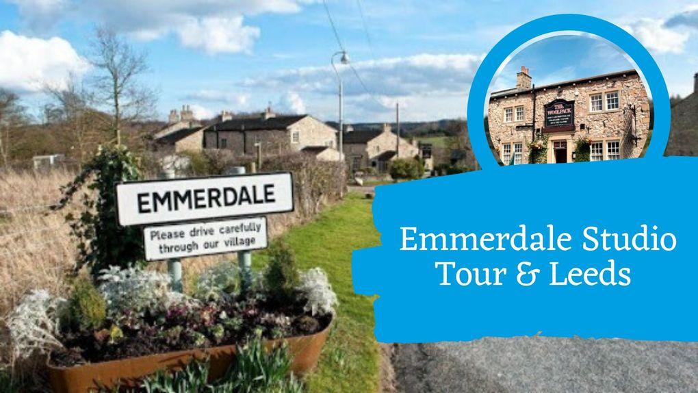 Emmerdale Studio Tour & Leeds