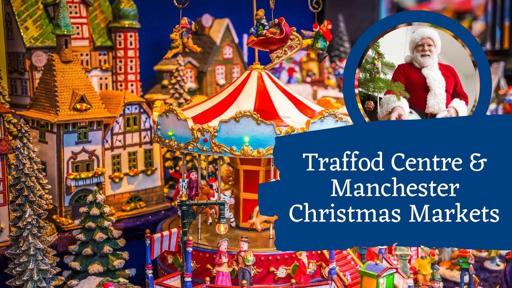 Traffod Centre & Manchester Christmas Markets